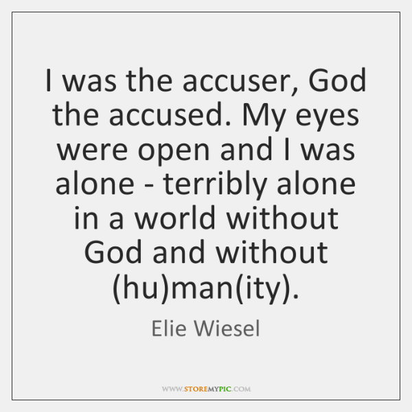 I was the accuser, God the accused. My eyes were open and ...