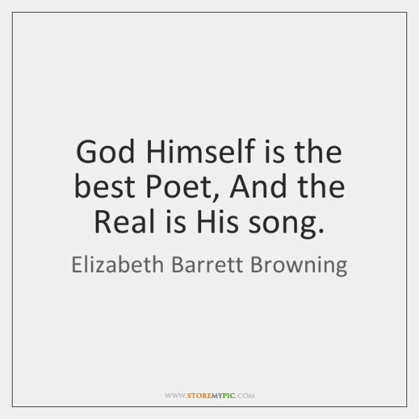 God Himself is the best Poet, And the Real is His song.