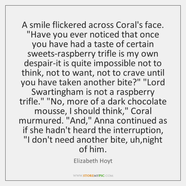"A smile flickered across Coral's face. ""Have you ever noticed that once ..."