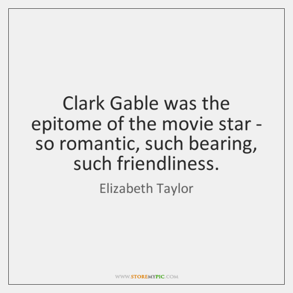 Clark Gable was the epitome of the movie star - so romantic, ...