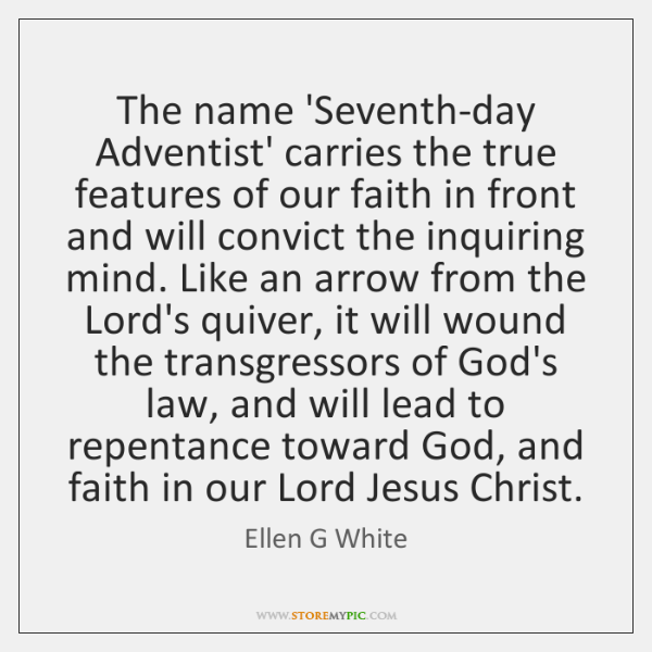 The name 'Seventh-day Adventist' carries the true features of our faith in ...