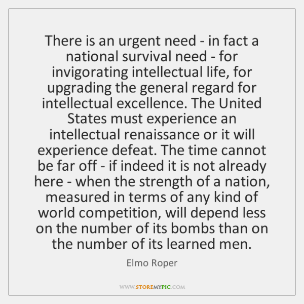 There is an urgent need - in fact a national survival need ...
