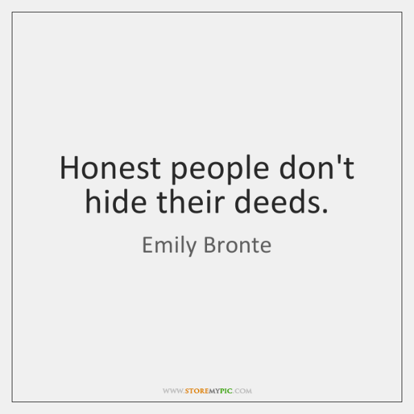 Honest people don't hide their deeds.
