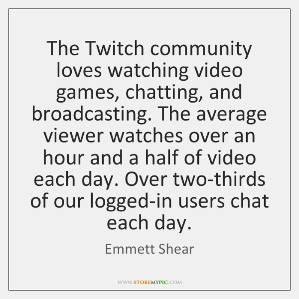 The Twitch community loves watching video games, chatting, and broadcasting. The average ...