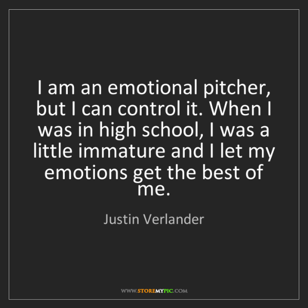 Justin Verlander: I am an emotional pitcher, but I can control it. When...