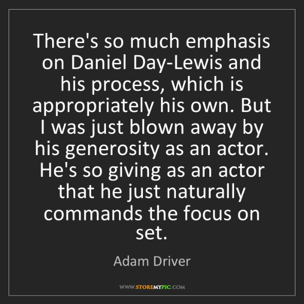 Adam Driver: There's so much emphasis on Daniel Day-Lewis and his...