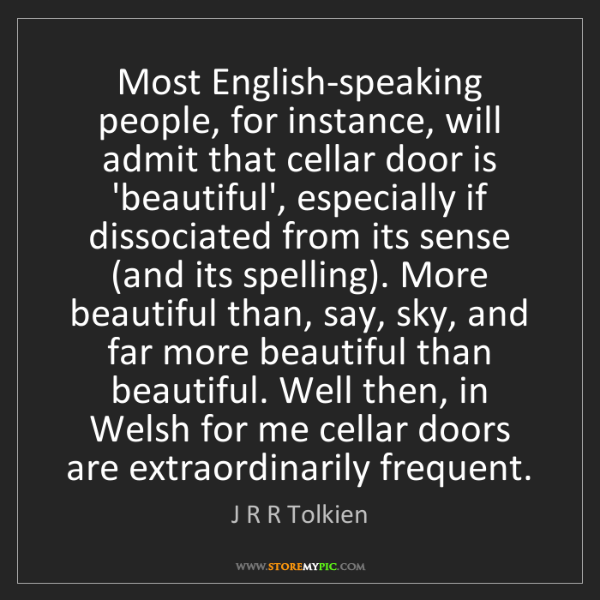 J R R Tolkien: Most English-speaking people, for instance, will admit...