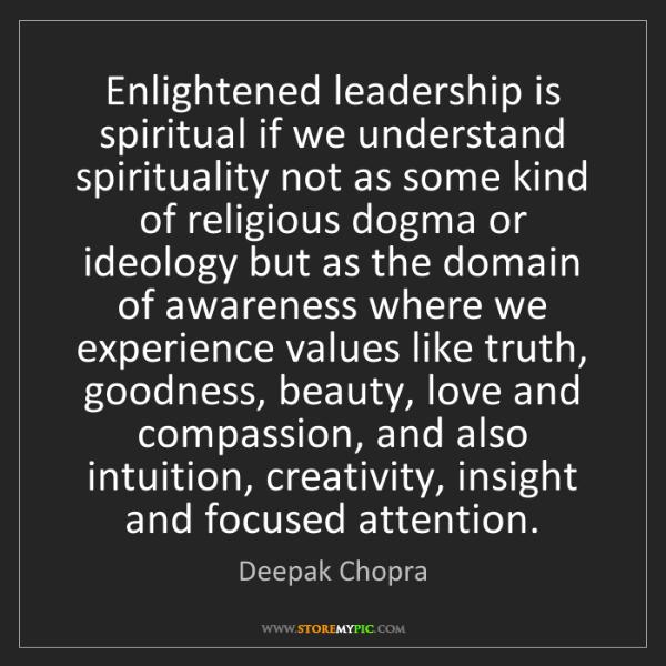 Deepak Chopra: Enlightened leadership is spiritual if we understand...