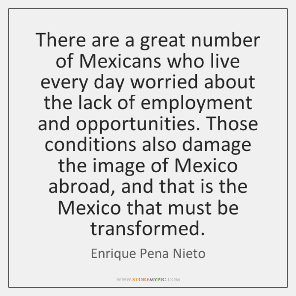 There are a great number of Mexicans who live every day worried ...