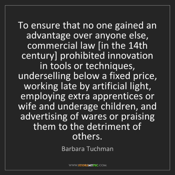 Barbara Tuchman: To ensure that no one gained an advantage over anyone...