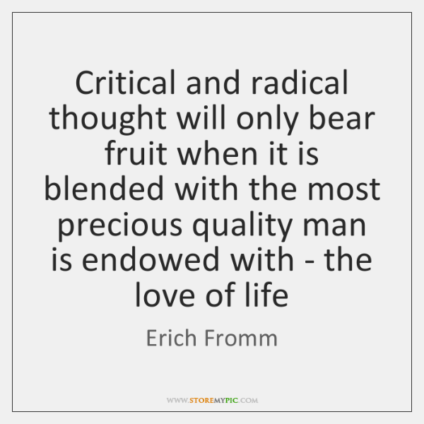 Critical and radical thought will only bear fruit when it is blended ...