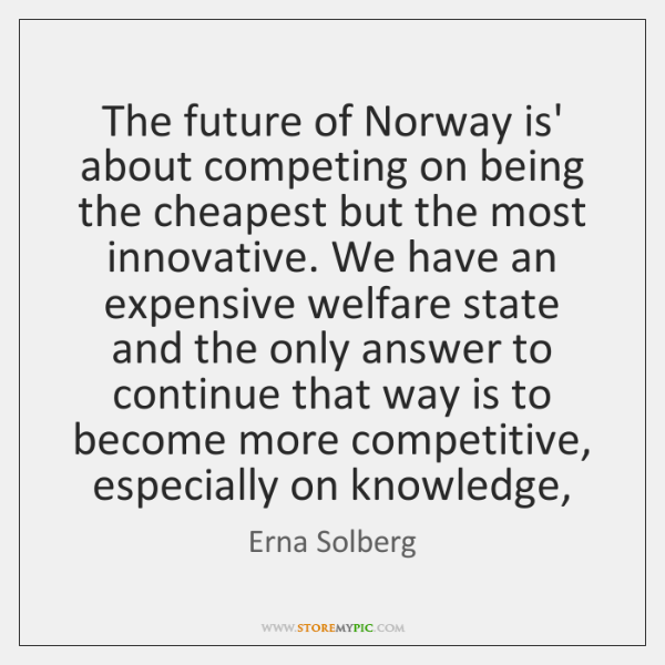 The future of Norway is' about competing on being the cheapest but ...
