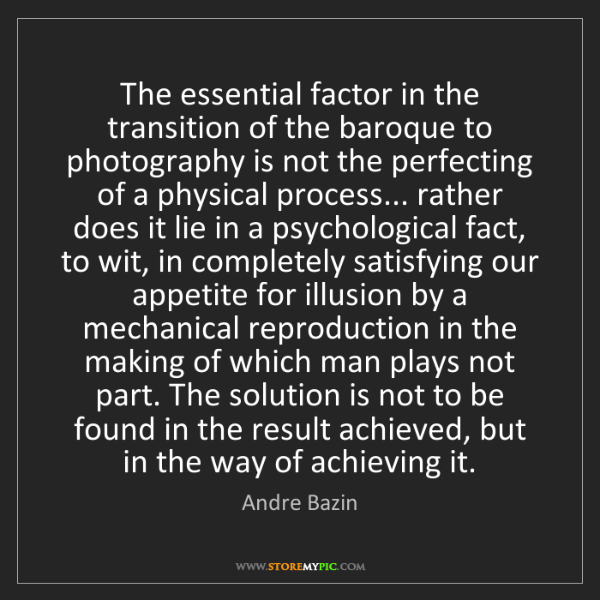 Andre Bazin: The essential factor in the transition of the baroque...