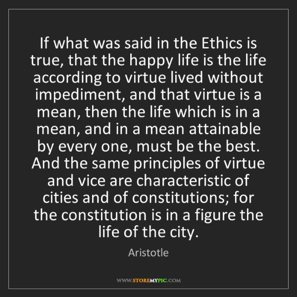 Aristotle: If what was said in the Ethics is true, that the happy...