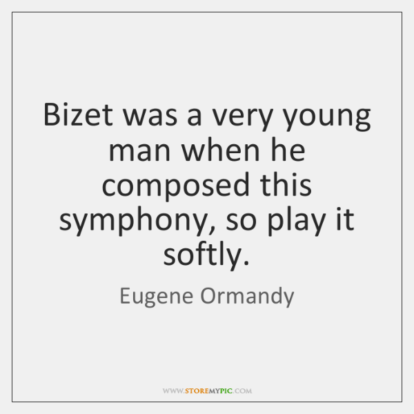Bizet was a very young man when he composed this symphony, so ...