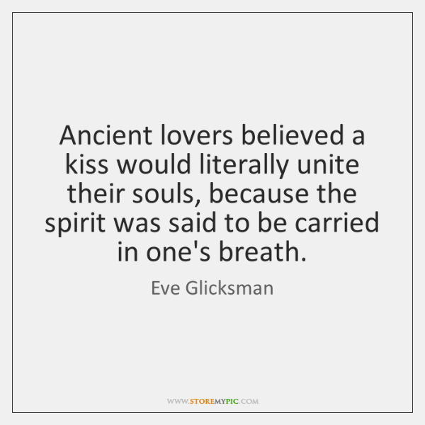 Ancient lovers believed a kiss would literally unite their souls, because the ...