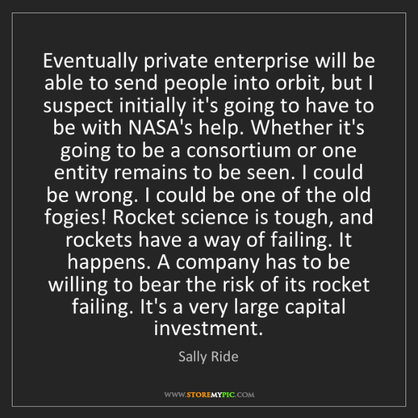Sally Ride: Eventually private enterprise will be able to send people...