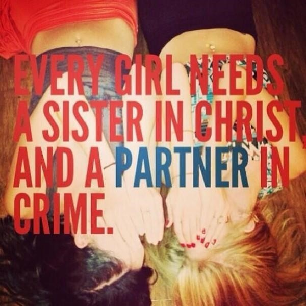 Every girl needs a sister in christ and a partner in crime