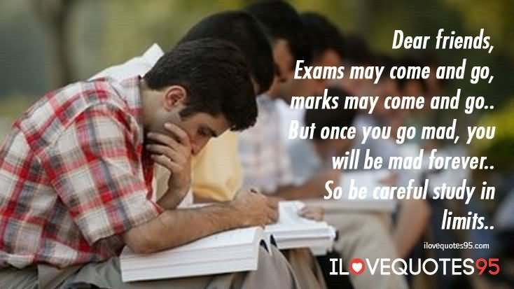 Dear Friends Exams May Come And Go Marks May Come And Go Storemypic