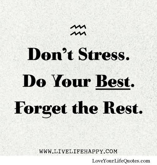 Dont stress do your best forget the best