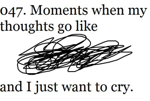 Moments when my thoughts go like and i just want to cry