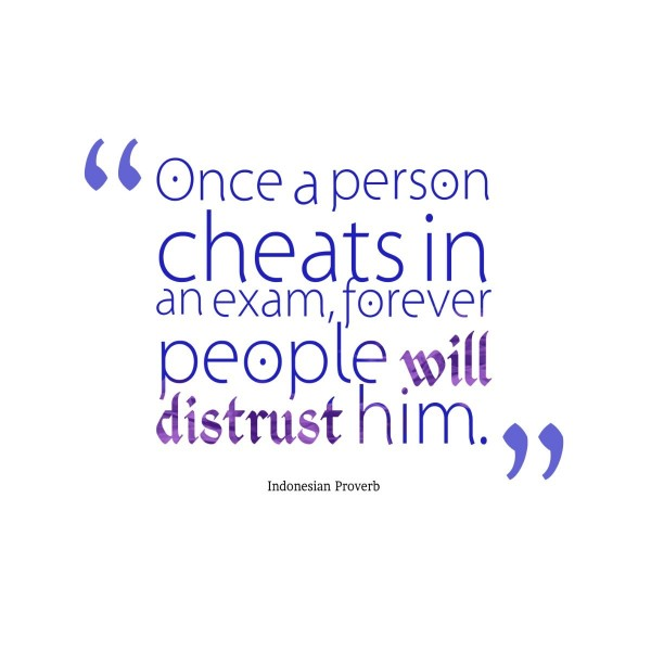 Once a person cheats in an exam forever people will distrust him