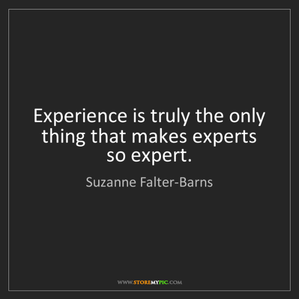 Suzanne Falter-Barns: Experience is truly the only thing that makes experts...