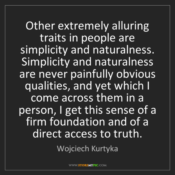 Wojciech Kurtyka: Other extremely alluring traits in people are simplicity...