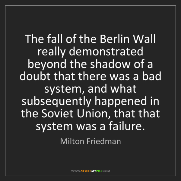 Milton Friedman: The fall of the Berlin Wall really demonstrated beyond...
