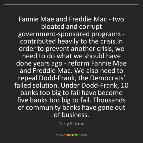 Carly Fiorina: Fannie Mae and Freddie Mac - two bloated and corrupt...