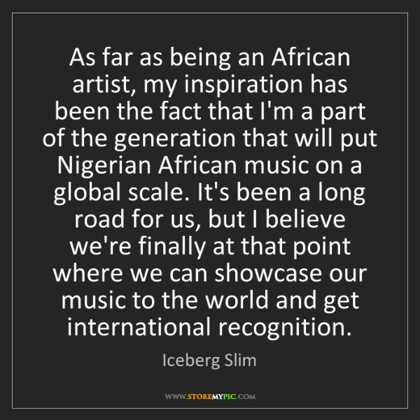 Iceberg Slim: As far as being an African artist, my inspiration has...