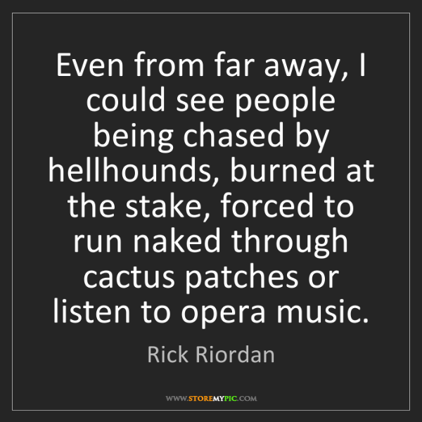 Rick Riordan: Even from far away, I could see people being chased by...