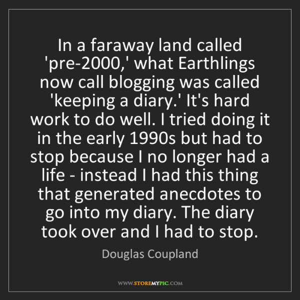 Douglas Coupland: In a faraway land called 'pre-2000,' what Earthlings...