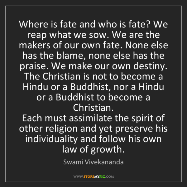 Swami Vivekananda: Where is fate and who is fate? We reap what we sow. We...
