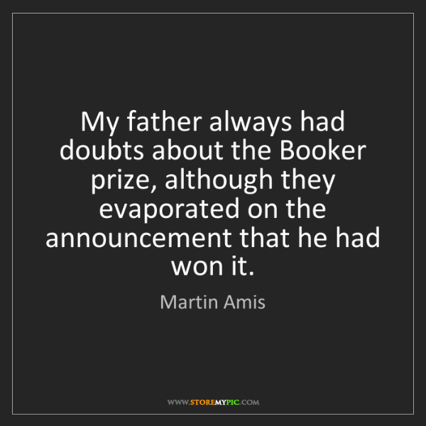 Martin Amis: My father always had doubts about the Booker prize, although...