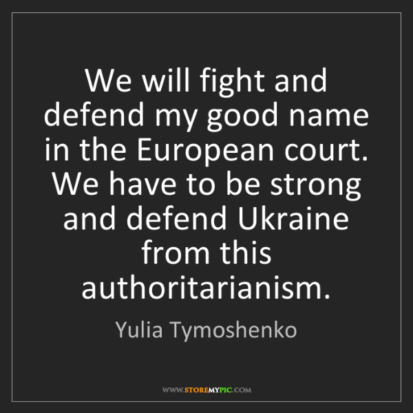 Yulia Tymoshenko: We will fight and defend my good name in the European...