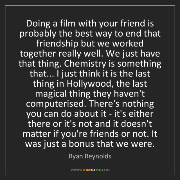Ryan Reynolds: Doing a film with your friend is probably the best way...