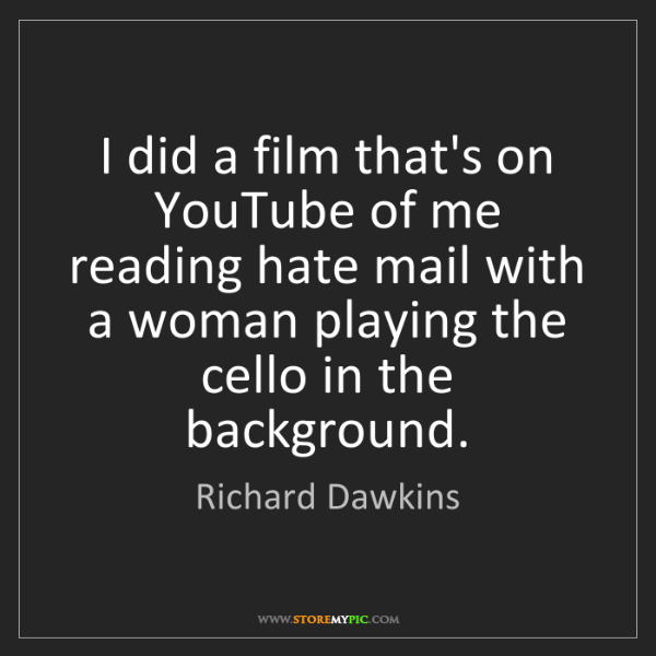 Richard Dawkins: I did a film that's on YouTube of me reading hate mail...