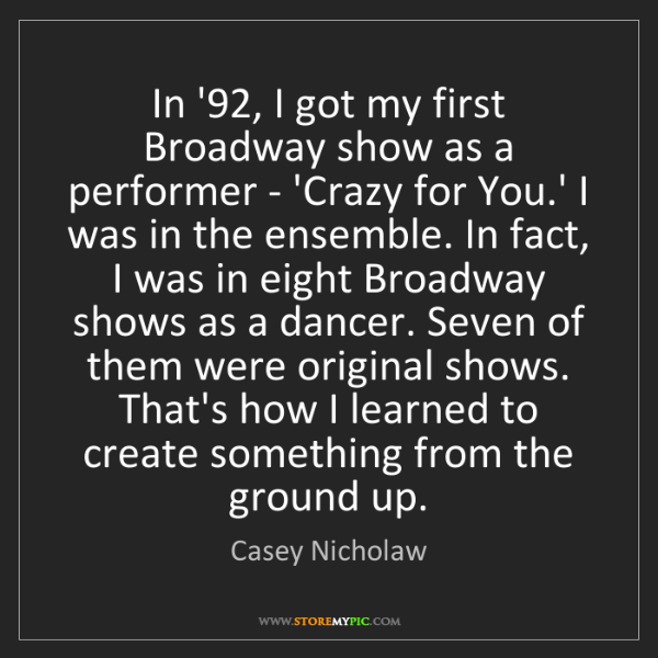 Casey Nicholaw: In '92, I got my first Broadway show as a performer -...