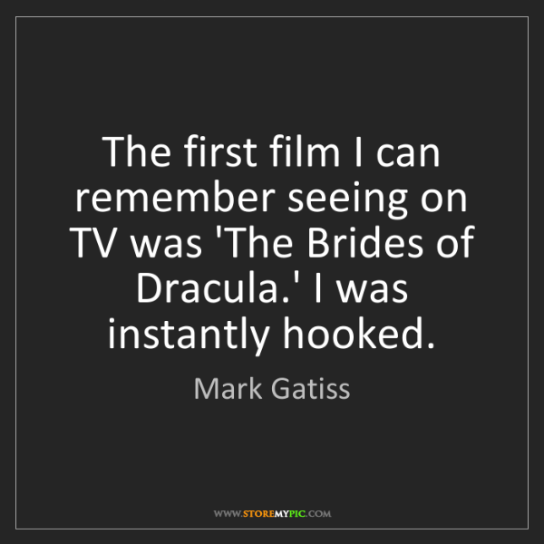 Mark Gatiss: The first film I can remember seeing on TV was 'The Brides...