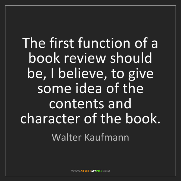 Walter Kaufmann: The first function of a book review should be, I believe,...