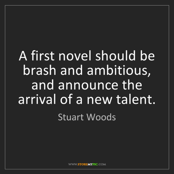 Stuart Woods: A first novel should be brash and ambitious, and announce...