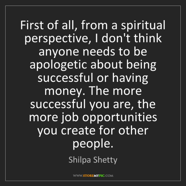 Shilpa Shetty: First of all, from a spiritual perspective, I don't think...