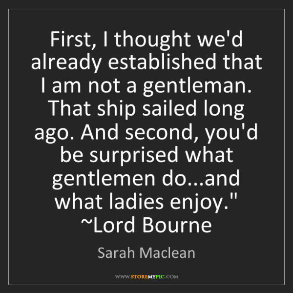 Sarah Maclean: First, I thought we'd already established that I am not...