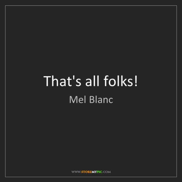 Mel Blanc: That's all folks!