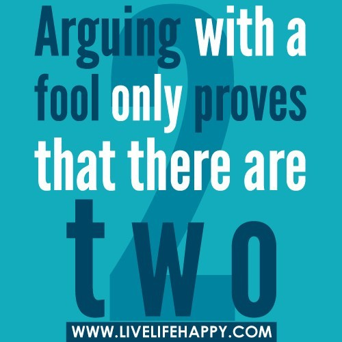 Arguing With A Fool Only Proves That There Are Two Fool Quote