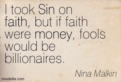 I took sin on faith but if faith were money fools would be billioneires nina malkin