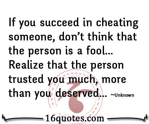 If you succeed in cheating someone dont thind tha the person is a fool