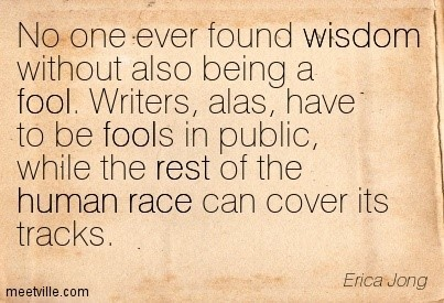 No one ever found wisdom without also being a fool erica jong