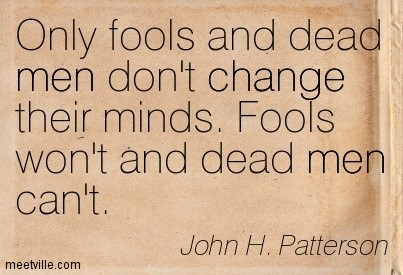 Only foos and dead men dont change their minds fools wont and dead men cant john h partt